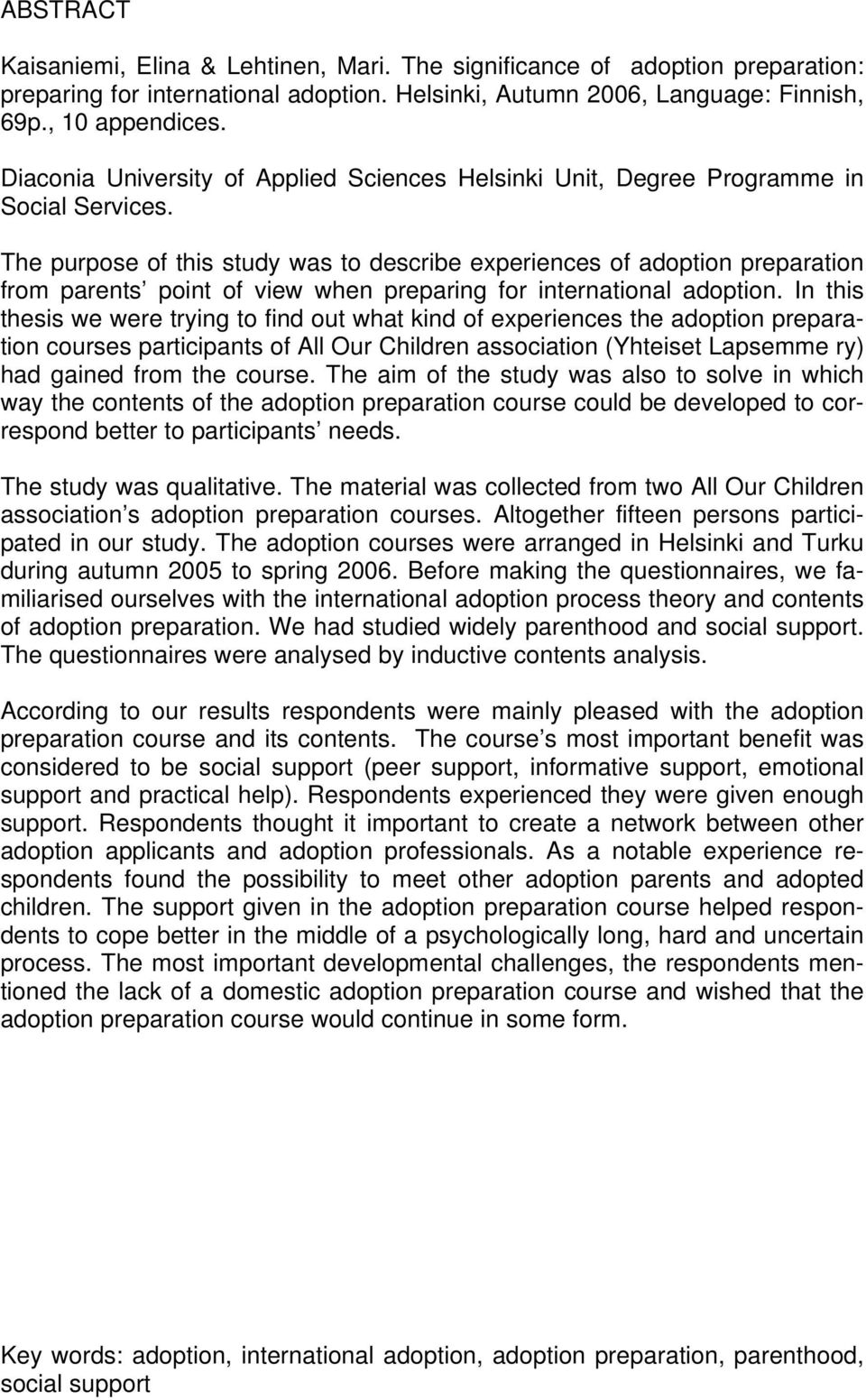 The purpose of this study was to describe experiences of adoption preparation from parents point of view when preparing for international adoption.