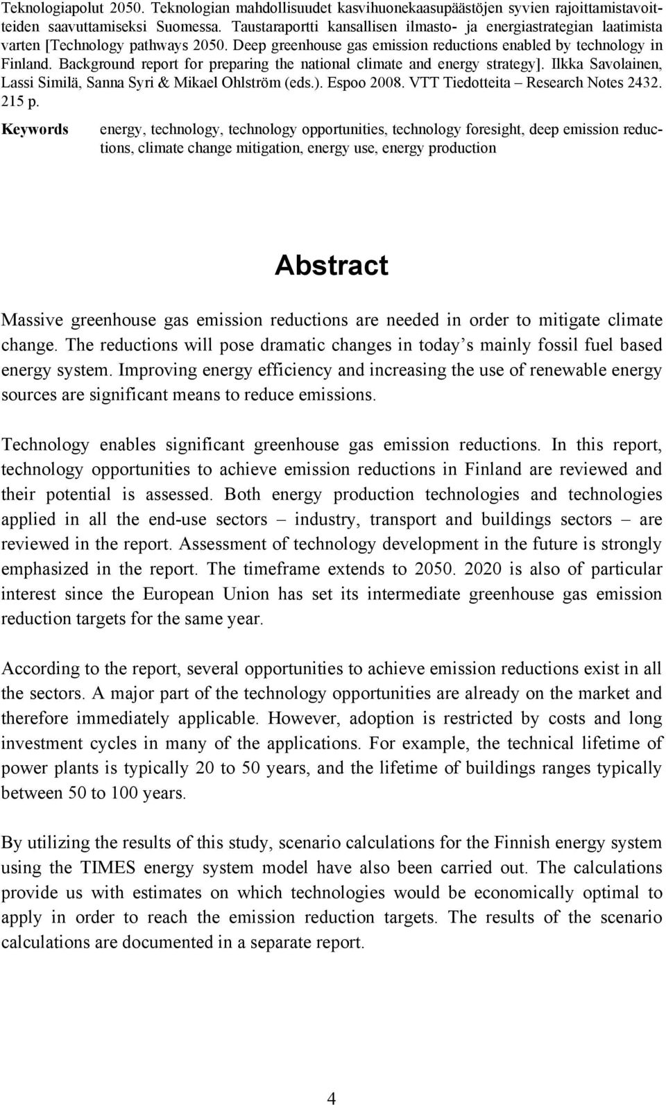 Background report for preparing the national climate and energy strategy]. Ilkka Savolainen, Lassi Similä, Sanna Syri & Mikael Ohlström (eds.). Espoo 2008. VTT Tiedotteita Research Notes 2432. 215 p.