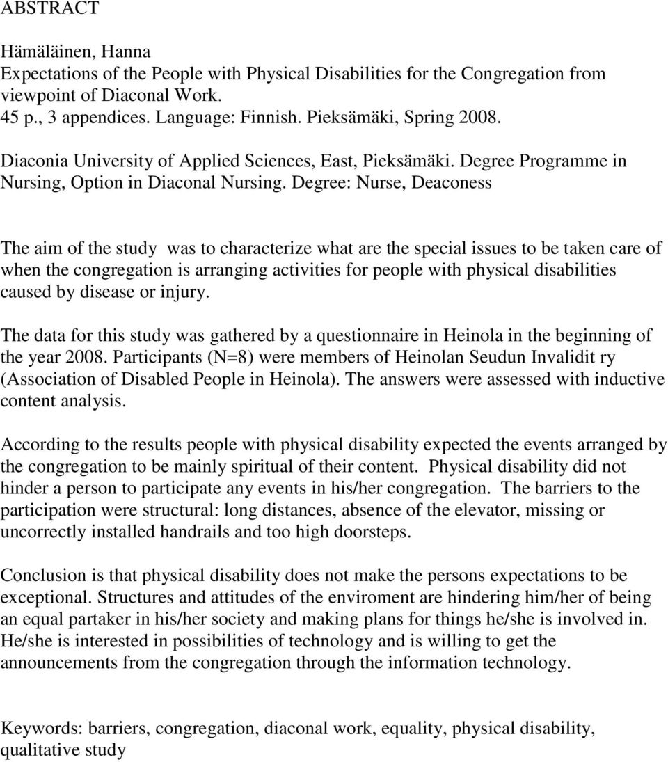 Degree: Nurse, Deaconess The aim of the study was to characterize what are the special issues to be taken care of when the congregation is arranging activities for people with physical disabilities