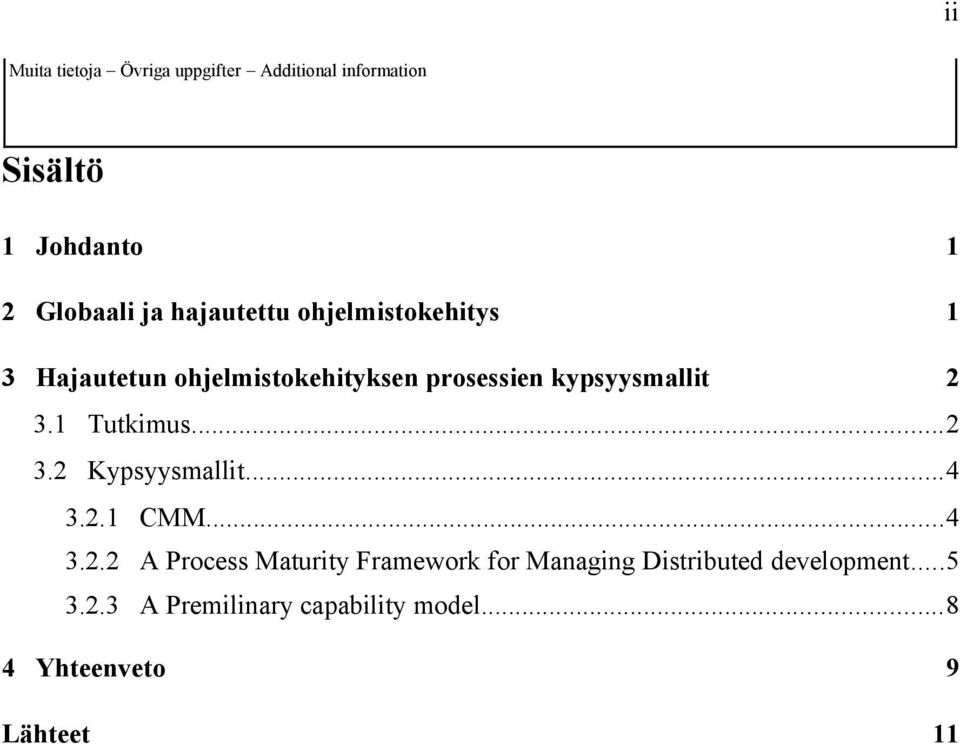 1 Tutkimus...2 3.2 Kypsyysmallit...4 3.2.1 CMM...4 3.2.2 A Process Maturity Framework for Managing Distributed development.