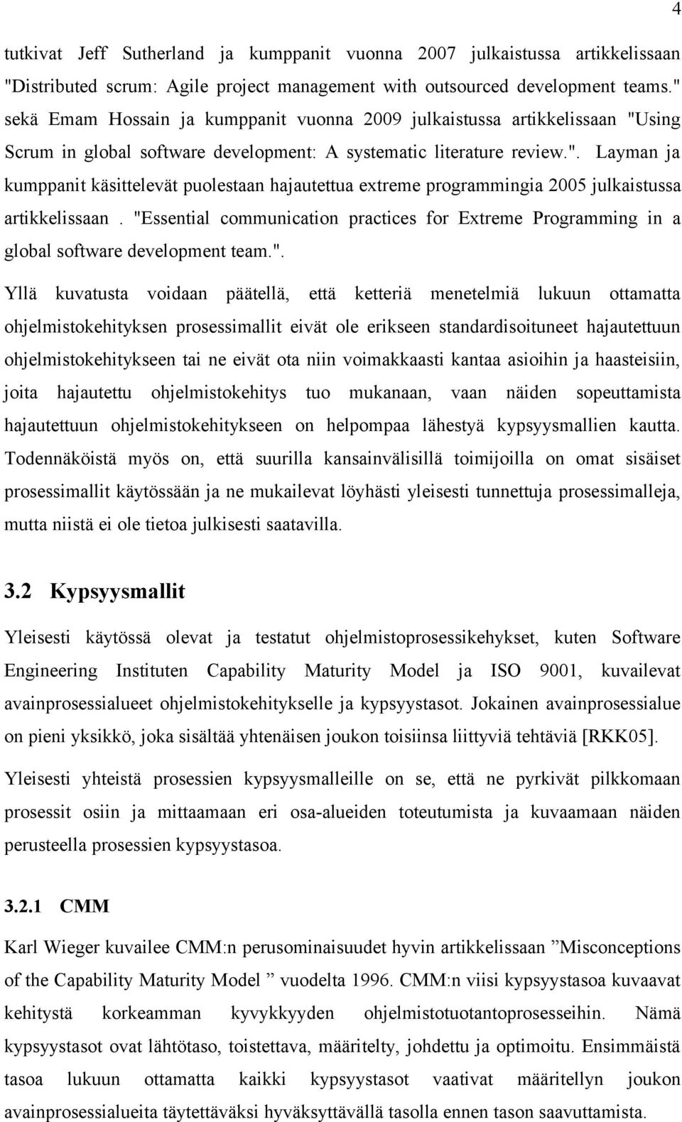 """Essential communication practices for Extreme Programming in a global software development team."". Yllä kuvatusta voidaan päätellä, että ketteriä menetelmiä lukuun ottamatta ohjelmistokehityksen"