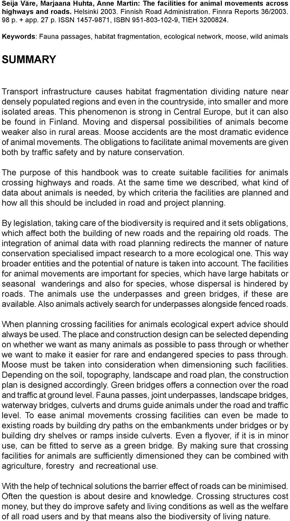 Keywords: Fauna passages, habitat fragmentation, ecological network, moose, wild animals SUMMARY Transport infrastructure causes habitat fragmentation dividing nature near densely populated regions