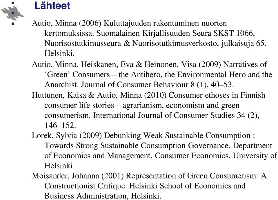 Huttunen, Kaisa & Autio, Minna (2010) Consumer ethoses in Finnish consumer life stories agrarianism, economism and green consumerism. International Journal of Consumer Studies 34 (2), 146 152.