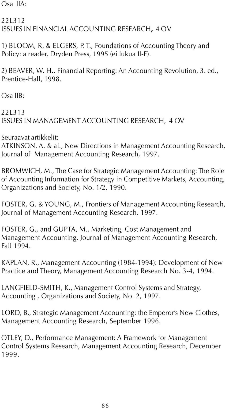 , New Directions in Management Accounting Research, Journal of Management Accounting Research, 1997. BROMWICH, M.