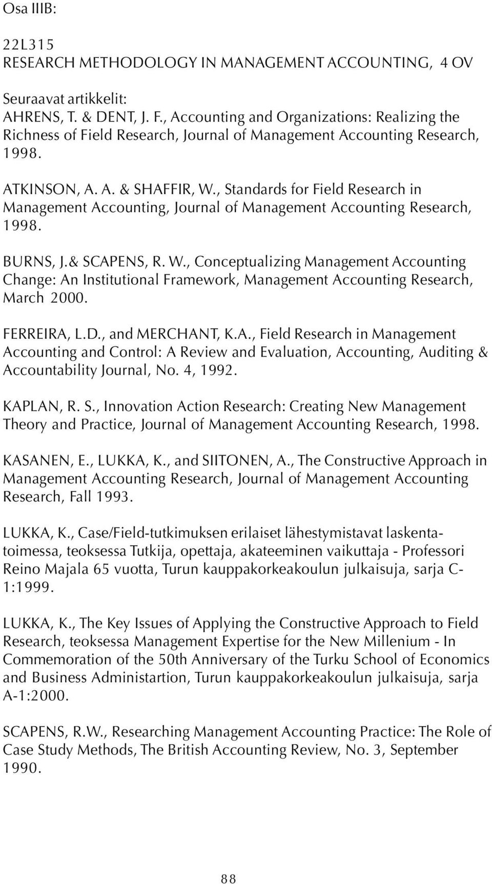 , Standards for Field Research in Management Accounting, Journal of Management Accounting Research, 1998. BURNS, J.& SCAPENS, R. W.