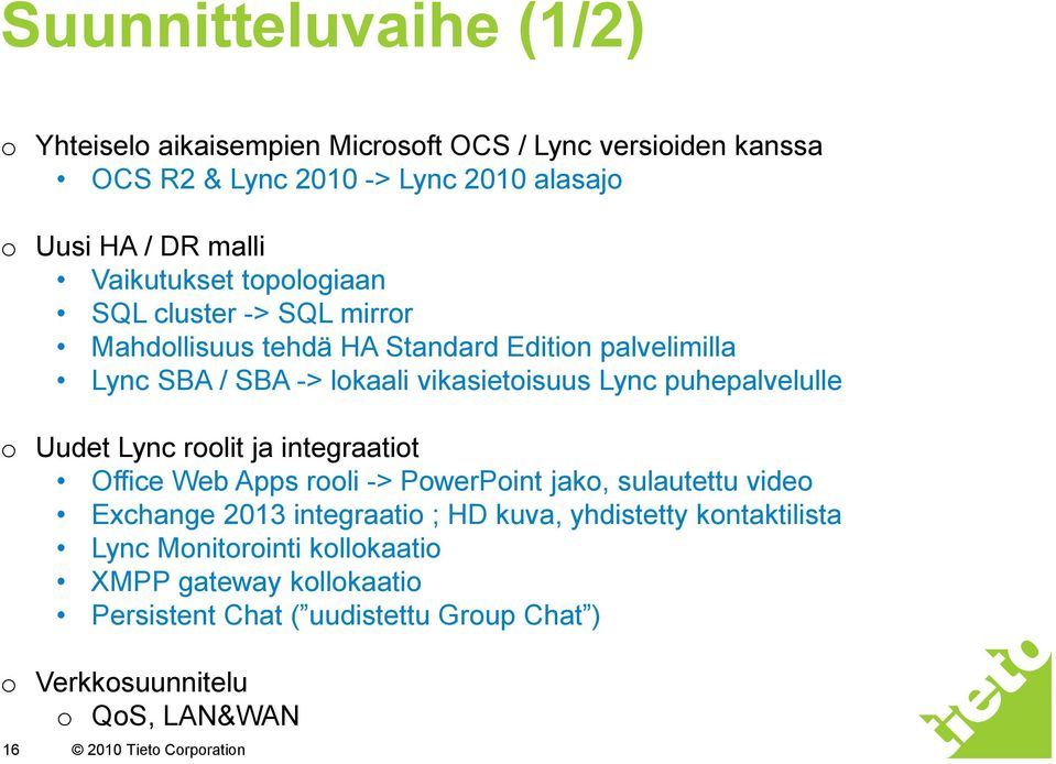 puhepalvelulle o Uudet Lync roolit ja integraatiot Office Web Apps rooli -> PowerPoint jako, sulautettu video Exchange 2013 integraatio ; HD kuva,