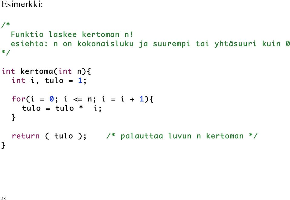 */ int kertoma(int n){ int i, tulo = 1; for(i = 0; i <= n; i