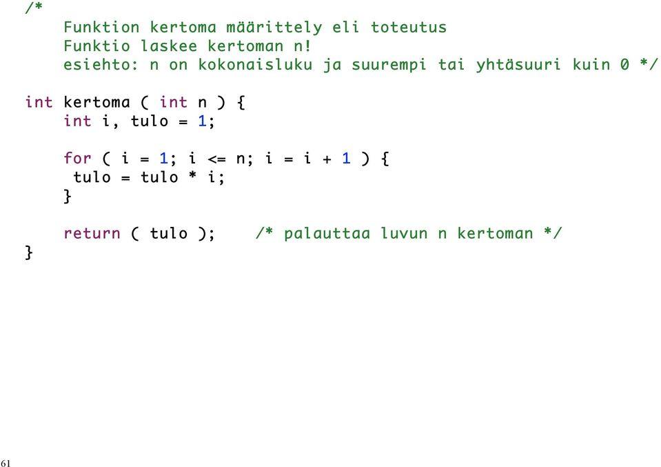 kertoma ( int n ) { int i, tulo = 1; for ( i = 1; i <= n; i = i + 1 )
