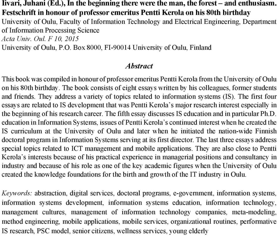 Science Acta Univ. Oul. F 10, 2015 University of Oulu, P.O. Box 8000, FI-90014 University of Oulu, Finland Abstract This book was compiled in honour of professor emeritus Pentti Kerola from the University of Oulu on his 80th birthday.