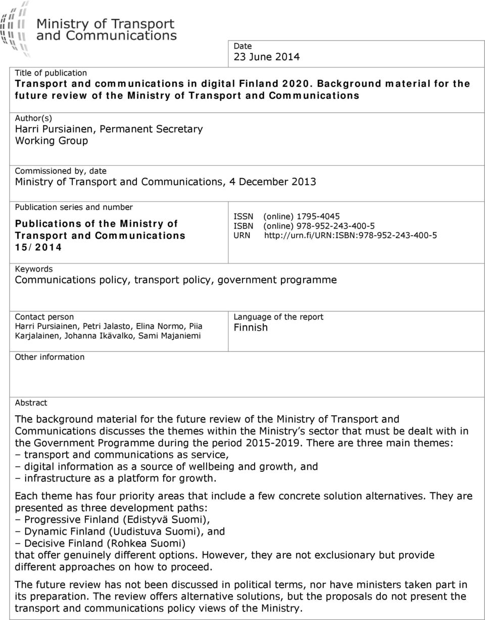 Communications, 4 December 2013 Publication series and number Publications of the Ministry of Transport and Communications 15/2014 ISSN (online) 1795-4045 ISBN (online) 978-952-243-400-5 URN
