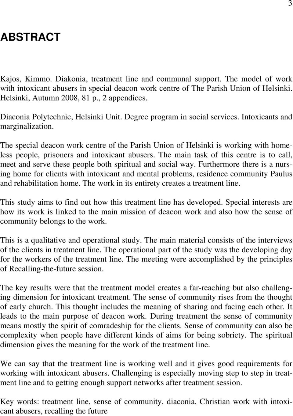 The special deacon work centre of the Parish Union of Helsinki is working with homeless people, prisoners and intoxicant abusers.