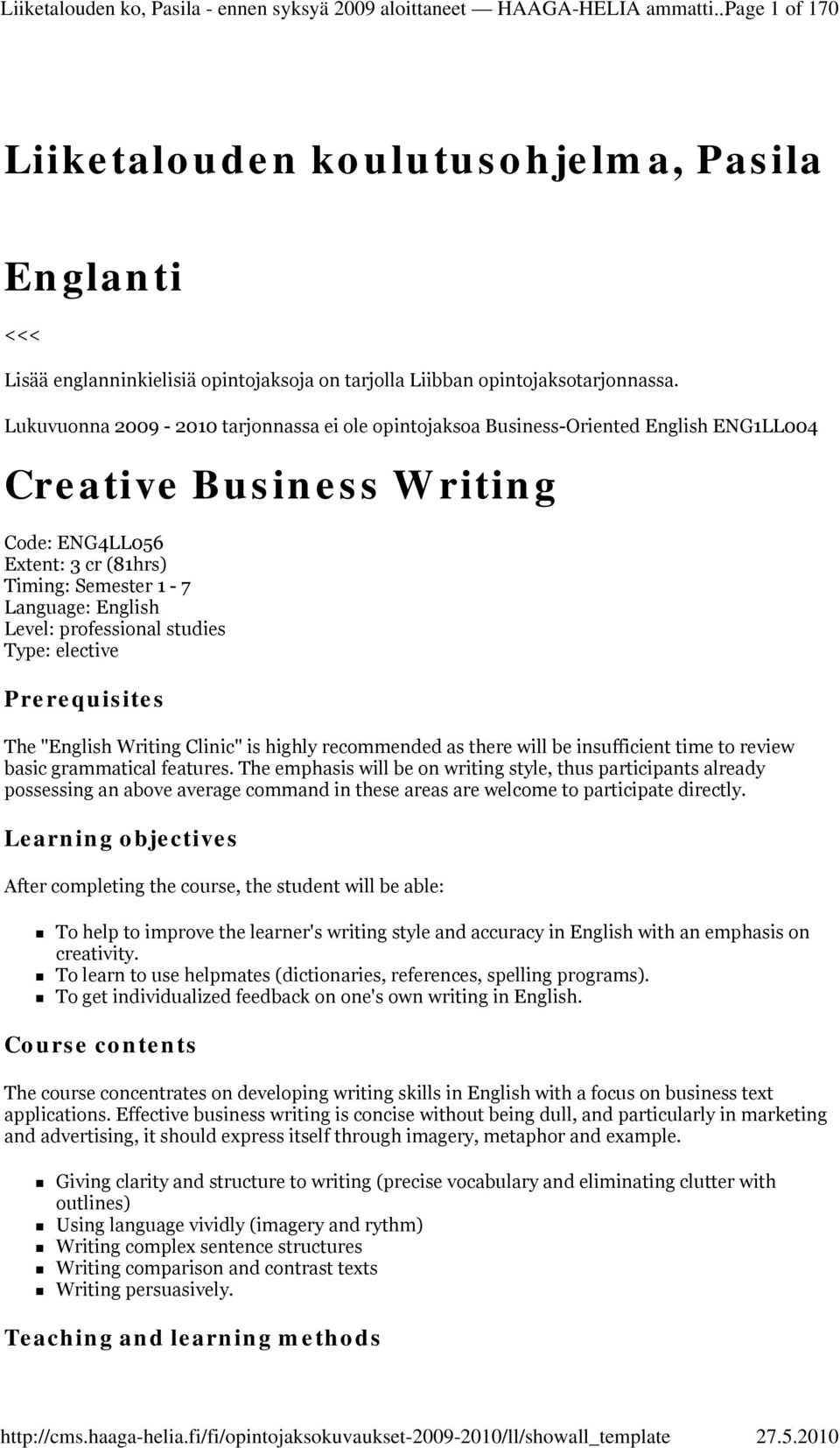 Lukuvuonna 2009-2010 tarjonnassa ei ole opintojaksoa Business-Oriented English ENG1LL004 Creative Business Writing Code: ENG4LL056 Extent: 3 cr (81hrs) Timing: Semester 1-7 Language: English Level: