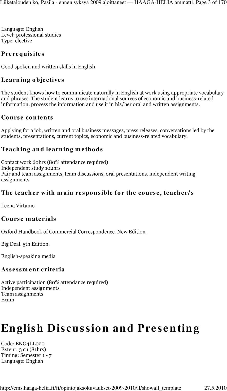 Learning objectives The student knows how to communicate naturally in English at work using appropriate vocabulary and phrases.