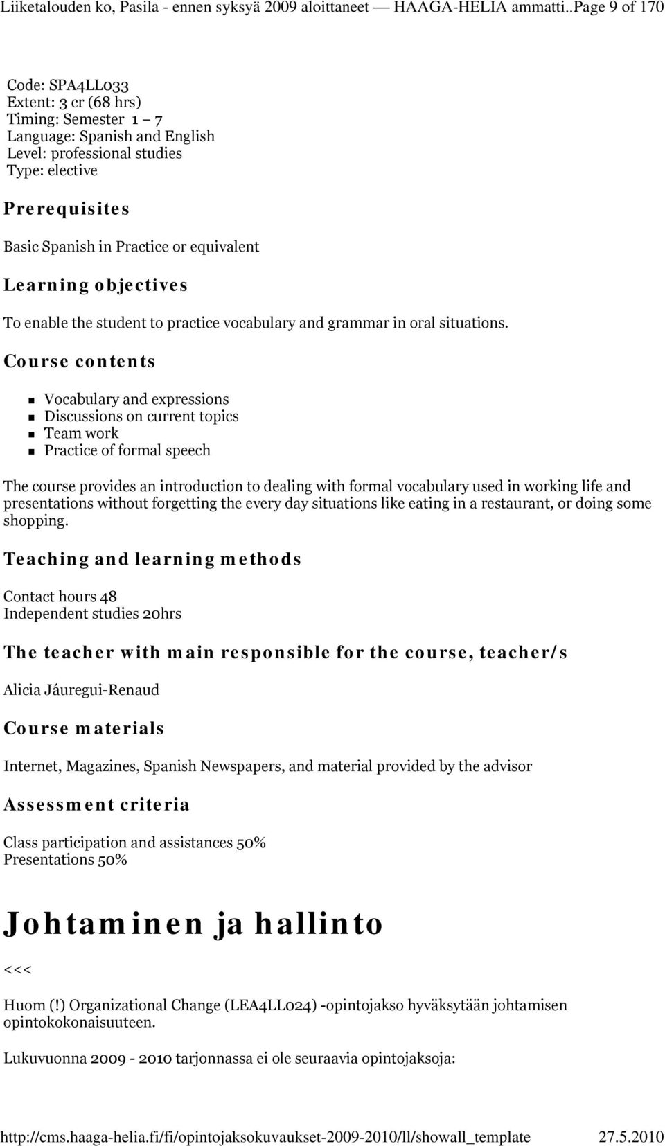 equivalent Learning objectives To enable the student to practice vocabulary and grammar in oral situations.