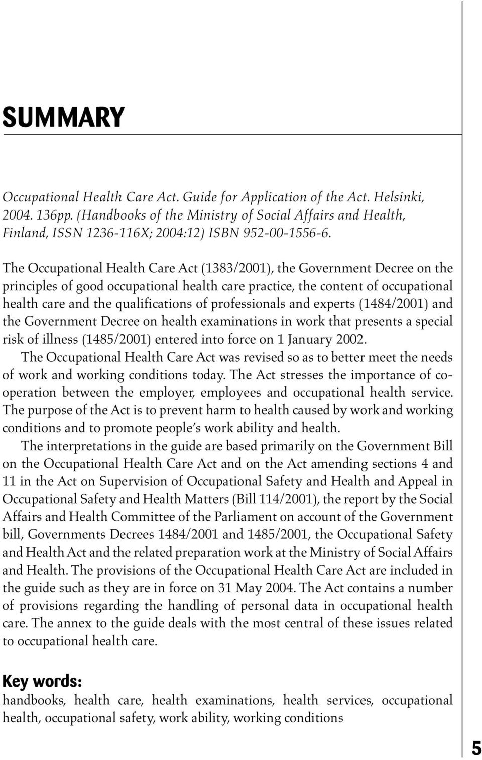 The Occupational Health Care Act (1383/2001), the Government Decree on the principles of good occupational health care practice, the content of occupational health care and the qualifications of