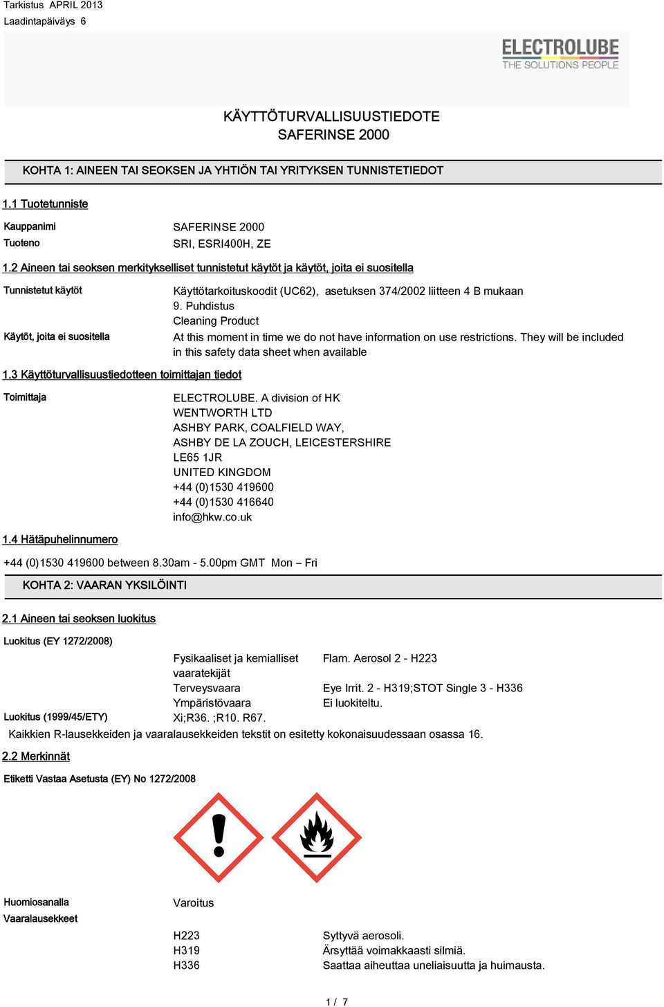mukaan 9. Puhdistus Cleaning Product At this moment in time we do not have information on use restrictions. They will be included in this safety data sheet when available 1.