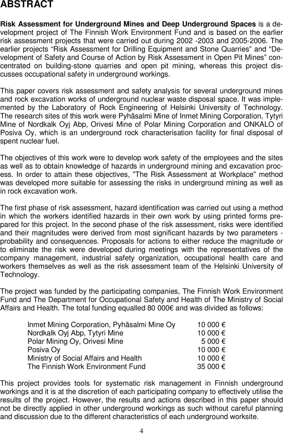 The earlier projects Risk Assessment for Drilling Equipment and Stone Quarries and Development of Safety and Course of Action by Risk Assessment in Open Pit Mines concentrated on building-stone