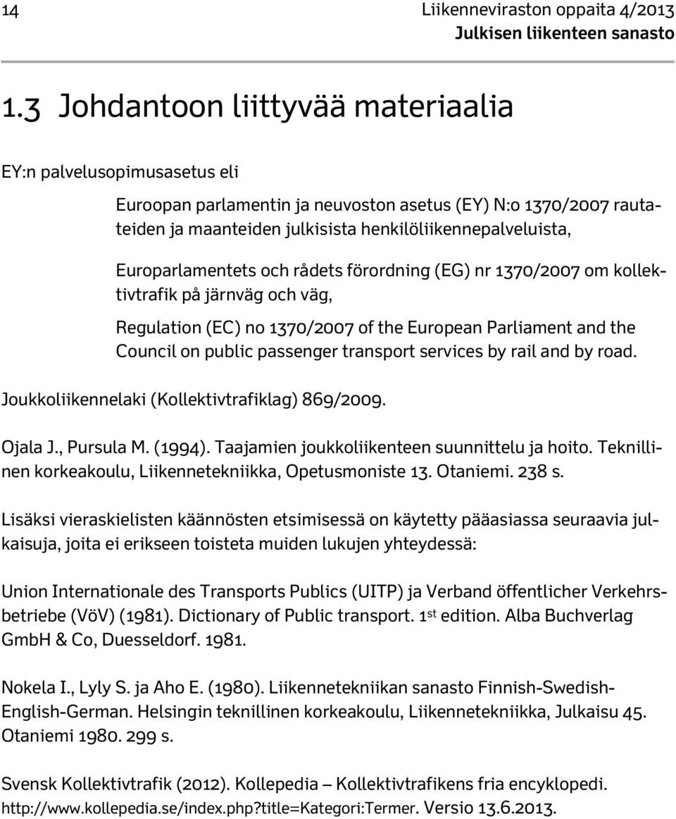 Europarlamentets och rådets förordning (EG) nr 1370/2007 om kollektivtrafik på järnväg och väg, Regulation (EC) no 1370/2007 of the European Parliament and the Council on public passenger transport