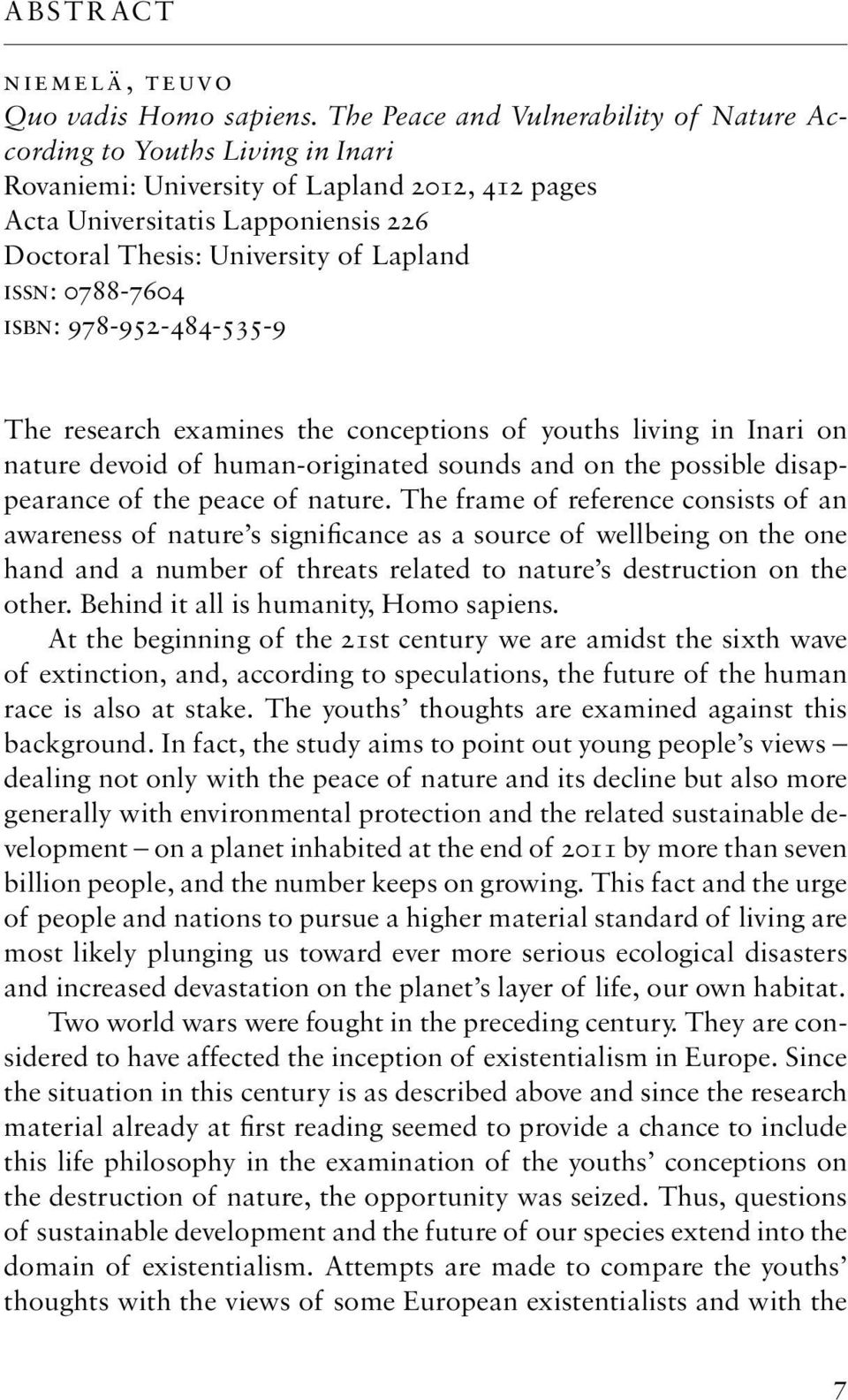 issn: 0788-7604 isbn: 978-952-484-535-9 The research examines the conceptions of youths living in Inari on nature devoid of human-originated sounds and on the possible disappearance of the peace of