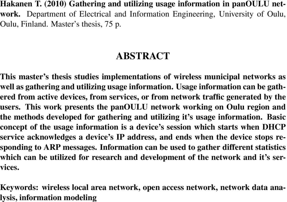 Usage information can be gathered from active devices, from services, or from network traffic generated by the users.