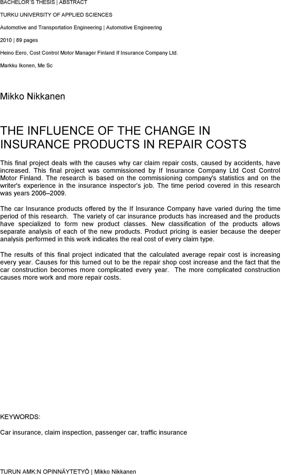 Markku Ikonen, Me Sc Mikko Nikkanen THE INFLUENCE OF THE CHANGE IN INSURANCE PRODUCTS IN REPAIR COSTS This final project deals with the causes why car claim repair costs, caused by accidents, have