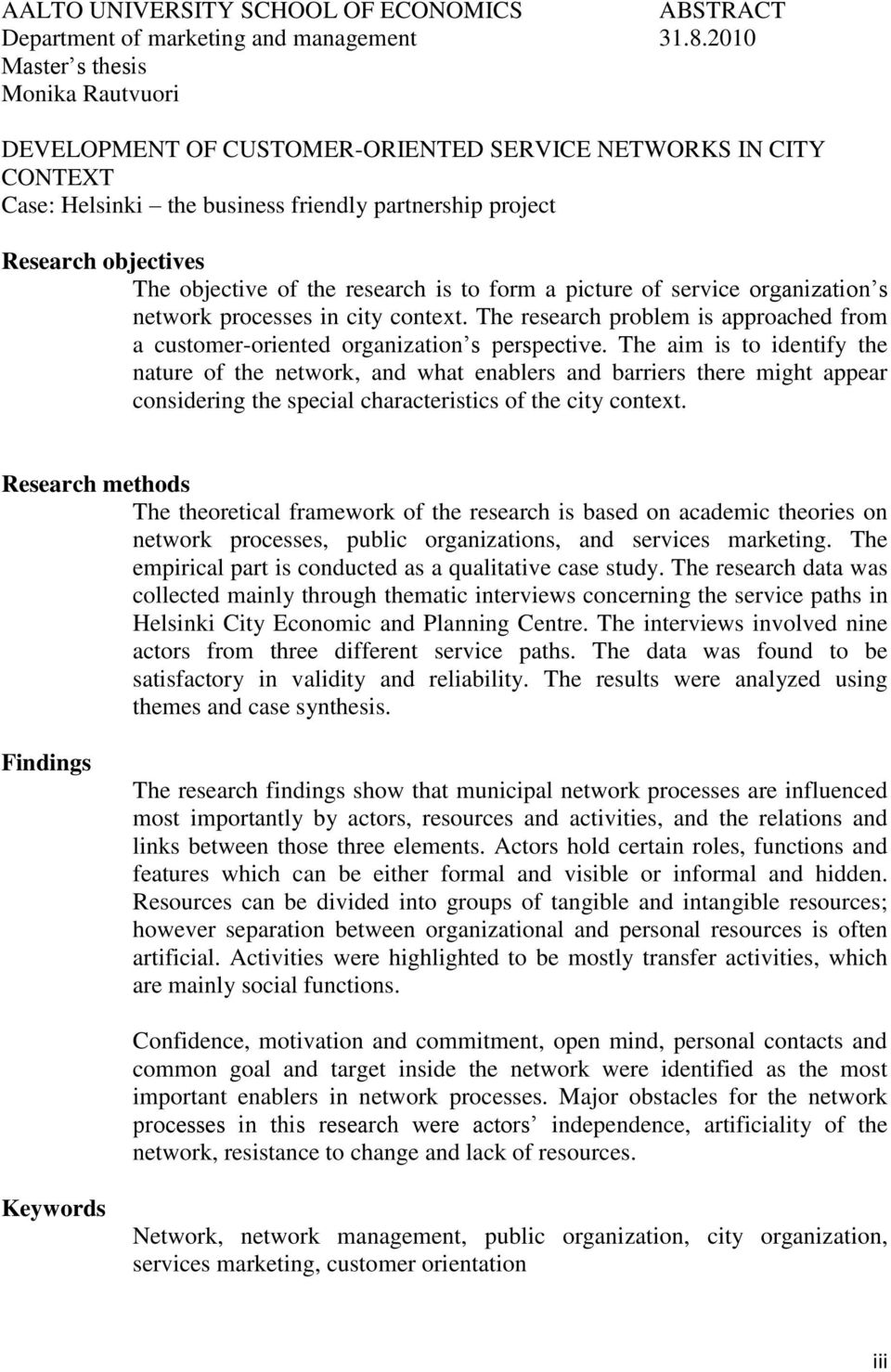 the research is to form a picture of service organization s network processes in city context. The research problem is approached from a customer-oriented organization s perspective.