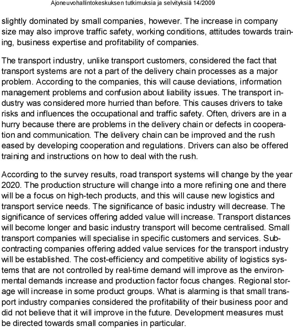 The transport industry, unlike transport customers, considered the fact that transport systems are not a part of the delivery chain processes as a major problem.