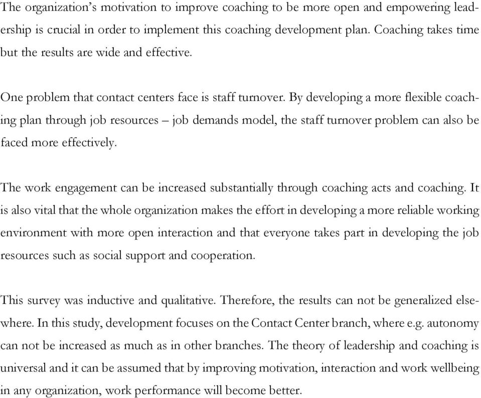 By developing a more flexible coaching plan through job resources job demands model, the staff turnover problem can also be faced more effectively.