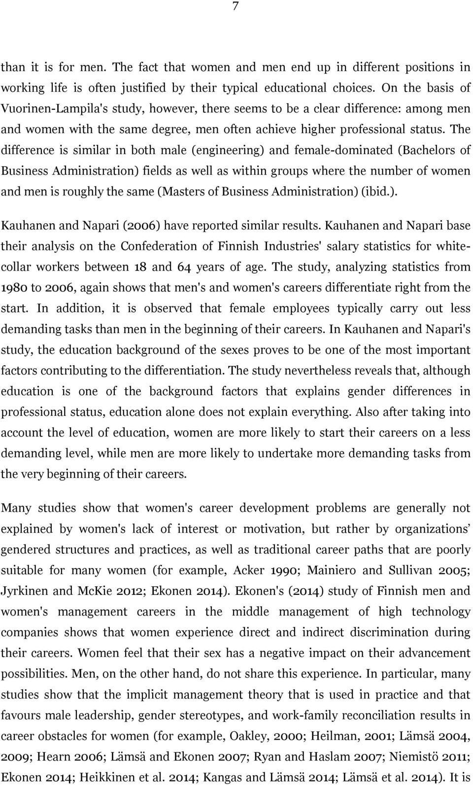 The difference is similar in both male (engineering) and female-dominated (Bachelors of Business Administration) fields as well as within groups where the number of women and men is roughly the same