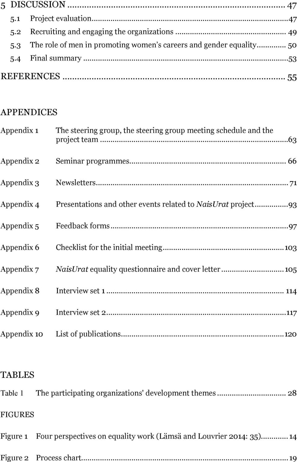 .. 71 Appendix 4 Presentations and other events related to NaisUrat project... 93 Appendix 5 Feedback forms... 97 Appendix 6 Checklist for the initial meeting.