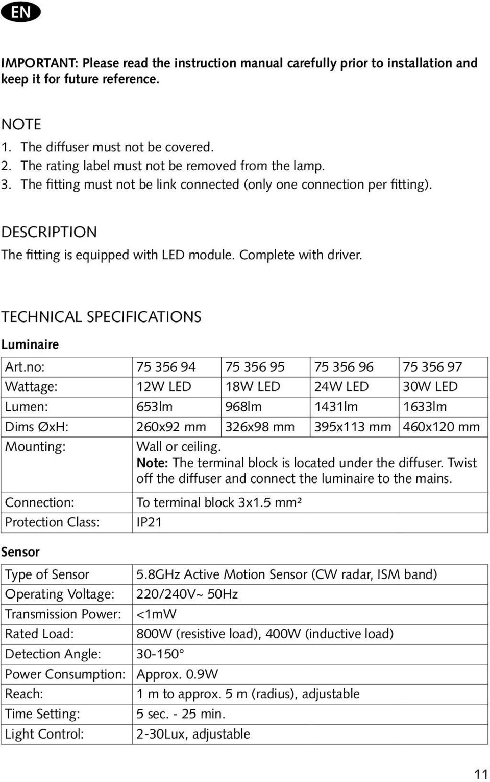 Complete with driver. Technical Specifications Luminaire Art.