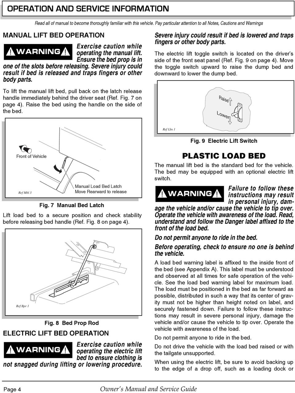 To lift the manual lift bed, pull back on the latch release handle immediately behind the driver seat (Ref. Fig. 7 on page 4). Raise the bed using the handle on the side of the bed.