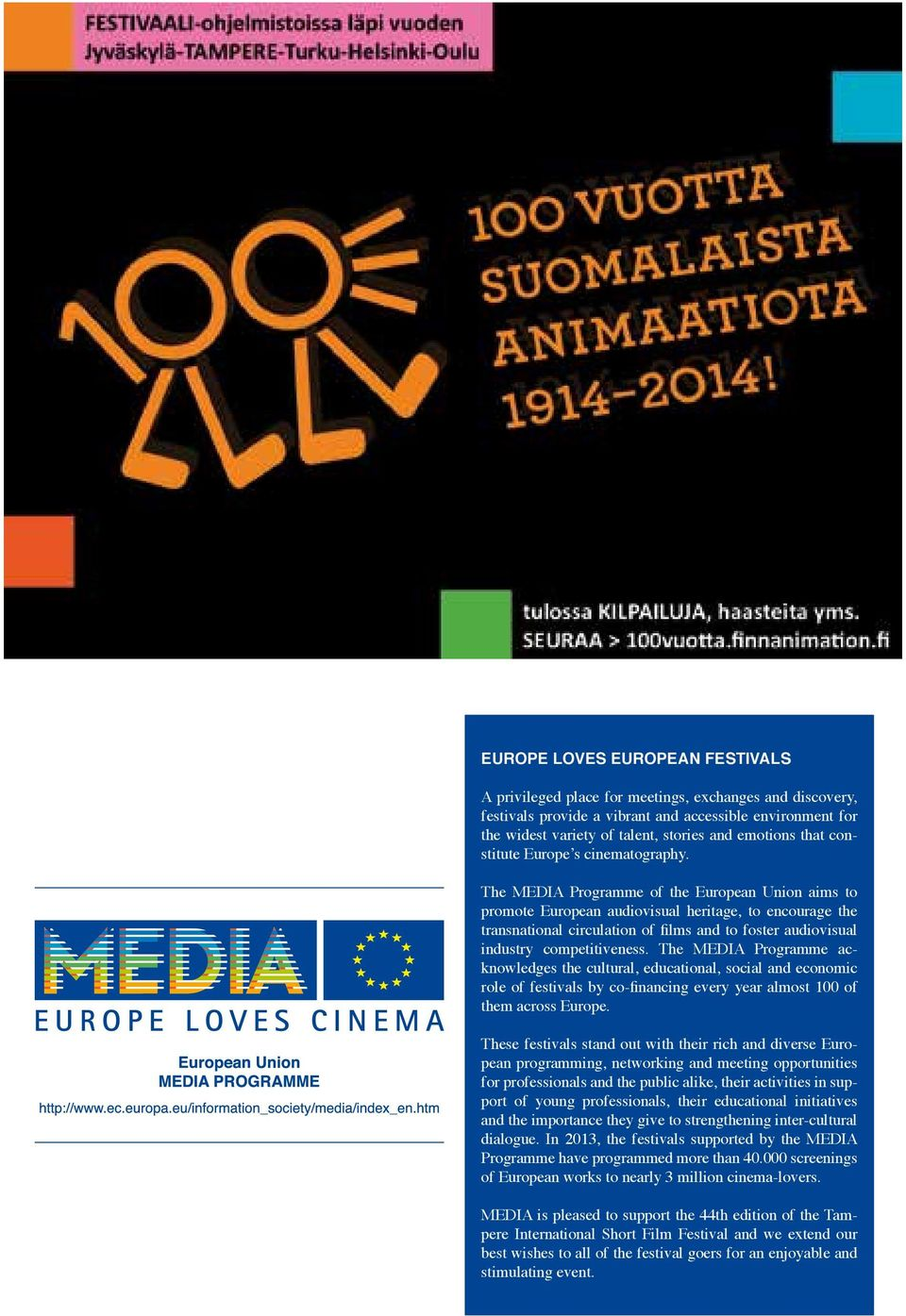 The MEDIA Programme of the European Union aims to promote European audiovisual heritage, to encourage the transnational circulation of films and to foster audiovisual industry competitiveness.