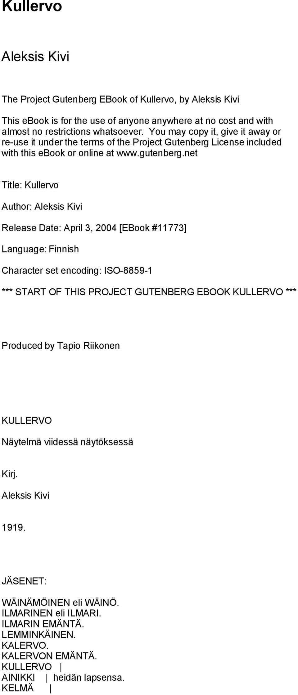 net Title: Kullervo Author: Aleksis Kivi Release Date: April 3, 2004 [EBook #11773] Language: Finnish Character set encoding: ISO-8859-1 *** START OF THIS PROJECT GUTENBERG EBOOK KULLERVO