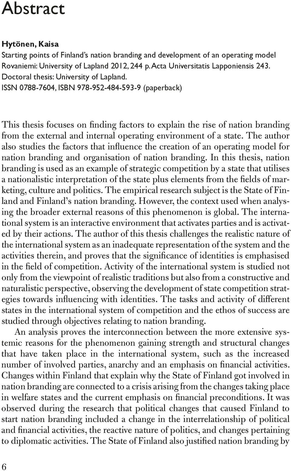 ISSN 0788-7604, ISBN 978-952-484-593-9 (paperback) This thesis focuses on finding factors to explain the rise of nation branding from the external and internal operating environment of a state.