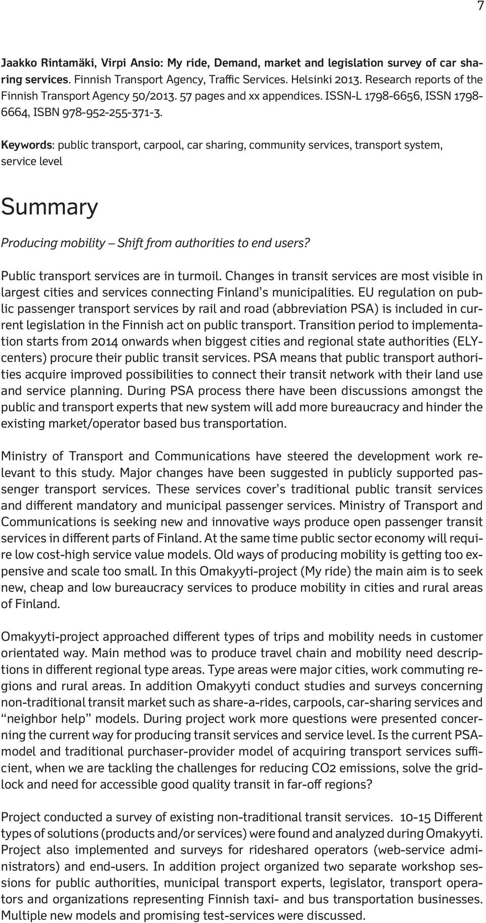 Keywords: public transport, carpool, car sharing, community services, transport system, service level Summary Producing mobility Shift from authorities to end users?