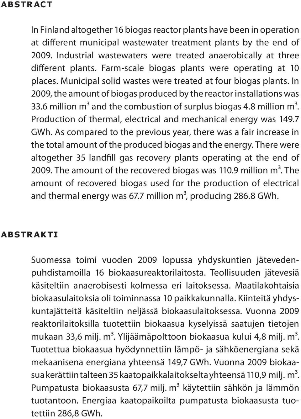 In 2009, the amount of biogas produced by the reactor installations was 33.6 million m3 and the combustion of surplus biogas 4.8 million m3.