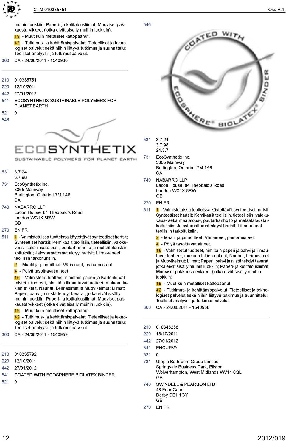 3 CA - 24/8/211-15496 22 1335751 12/1/211 ECOSYNTHETIX SUSTAINABLE POLYMERS FOR PLANET EARTH 531 3 22 3.7.24 3.7.98 EcoSynthetix Inc.
