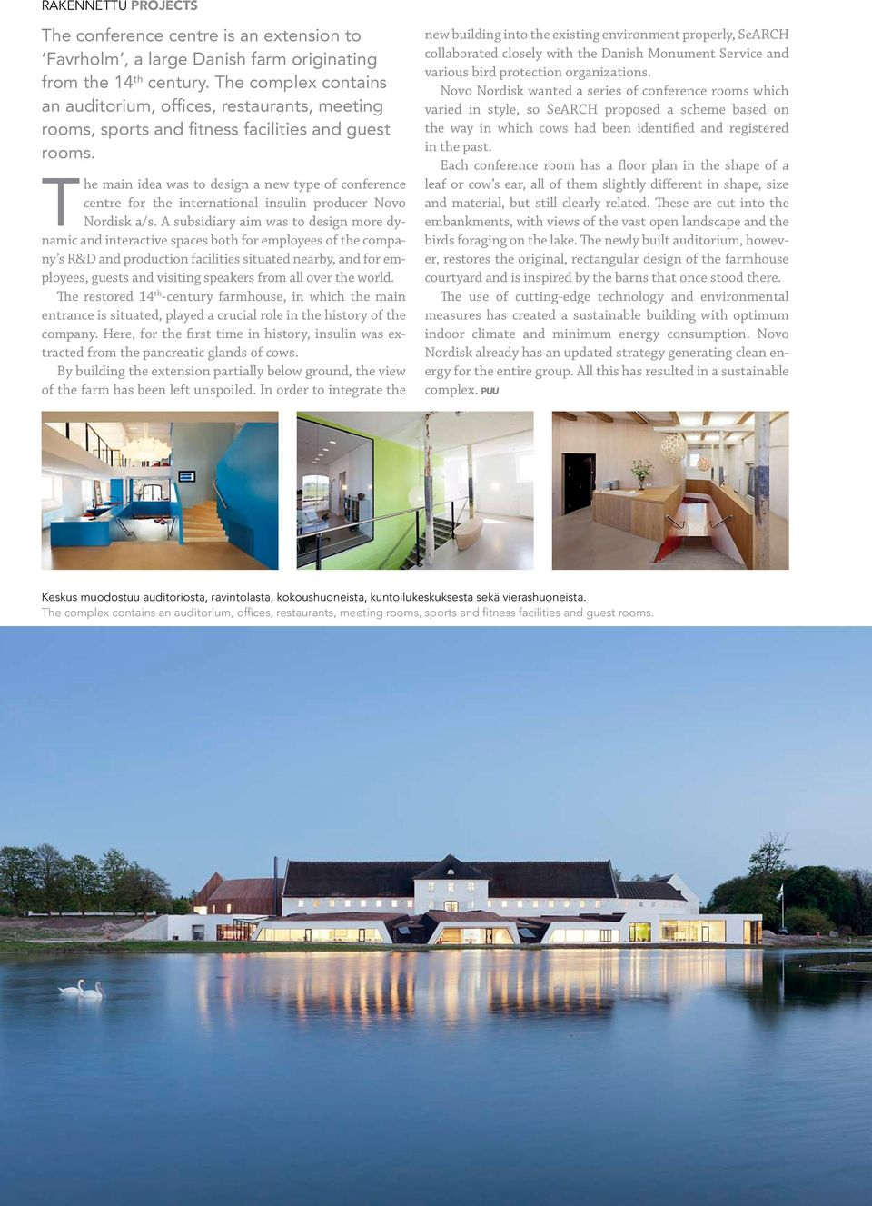 The main idea was to design a new type of conference centre for the international insulin producer Novo Nordisk a/s.