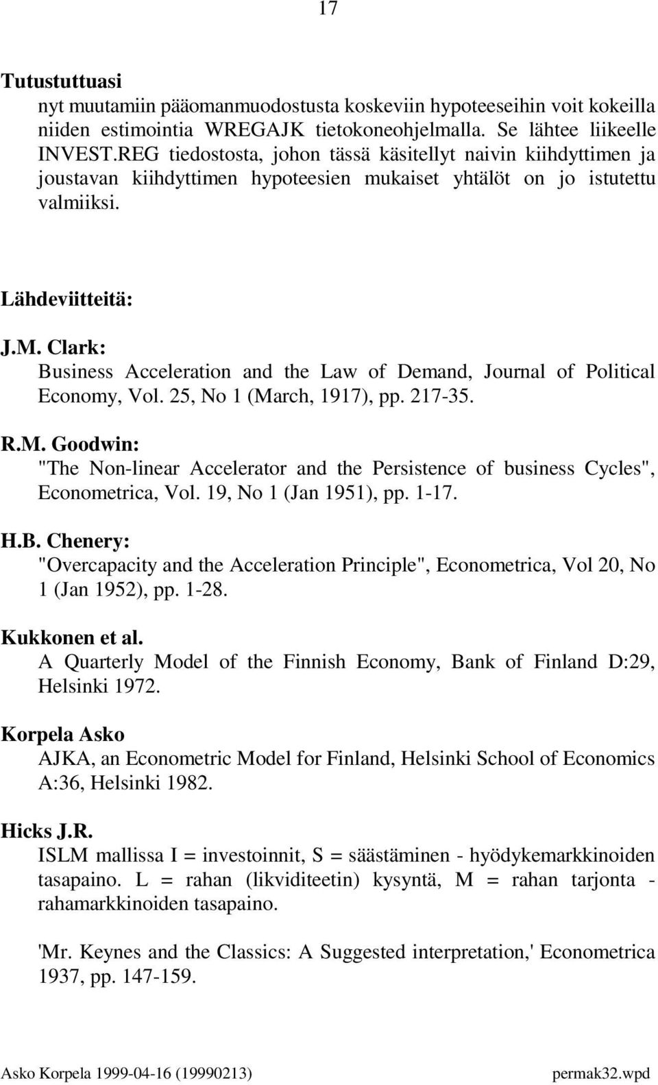 "Clark: Business Acceleration and the Law of Demand, Journal of Political Economy, Vol. 25, No 1 (March, 1917), pp. 217-35. R.M. Goodwin: ""The Non-linear Accelerator and the Persistence of business Cycles"", Econometrica, Vol."