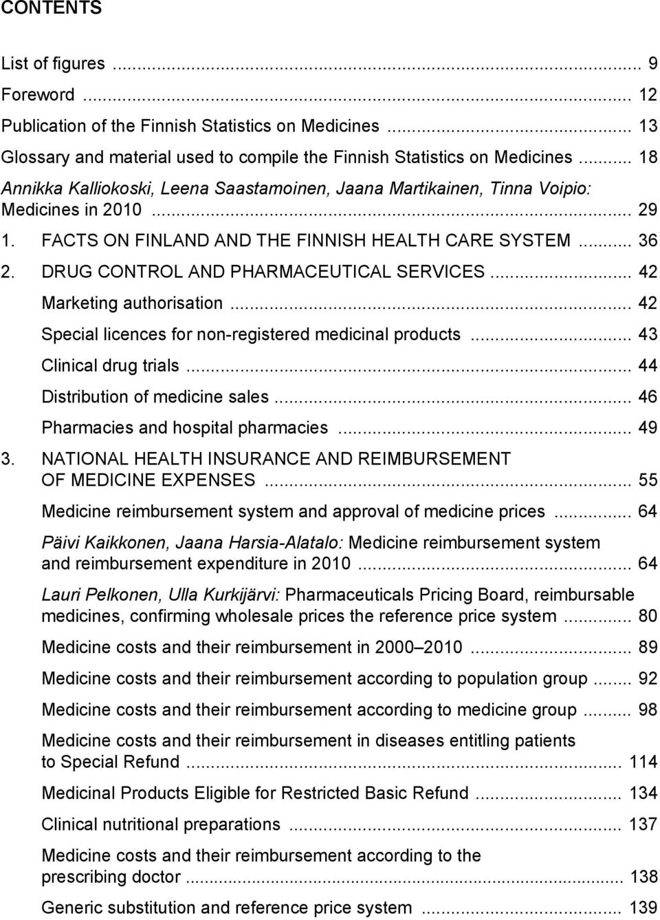 DRUG CONTROL AND PHARMACEUTICAL SERVICES... 42 Marketing authorisation... 42 Special licences for non-registered medicinal products... 43 Clinical drug trials... 44 Distribution of medicine sales.