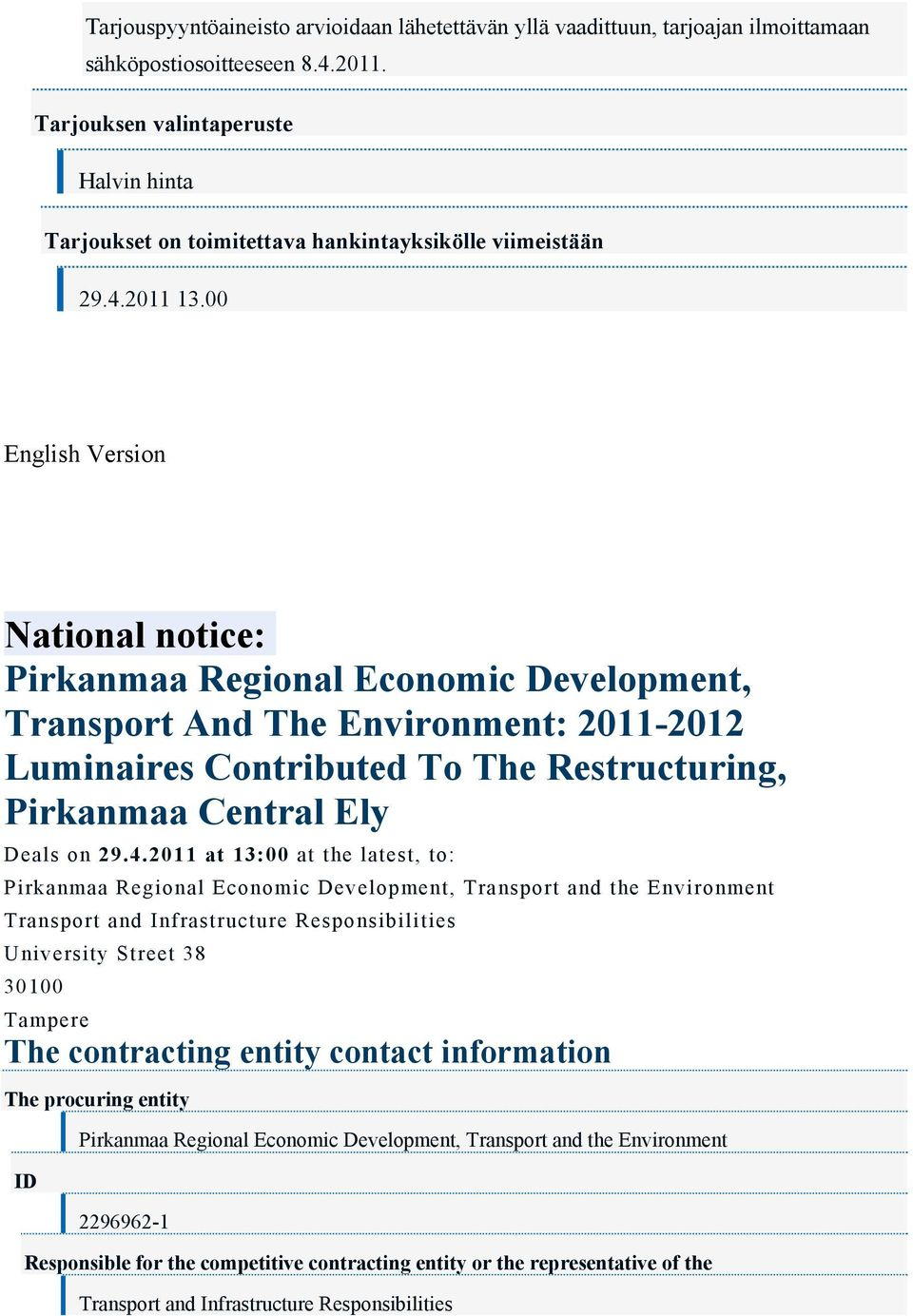 00 English Version National notice: Pirkanmaa Regional Economic Development, Transport And The Environment: 2011-2012 Luminaires Contributed To The Restructuring, Pirkanmaa Central Ely Deals on 29.4.