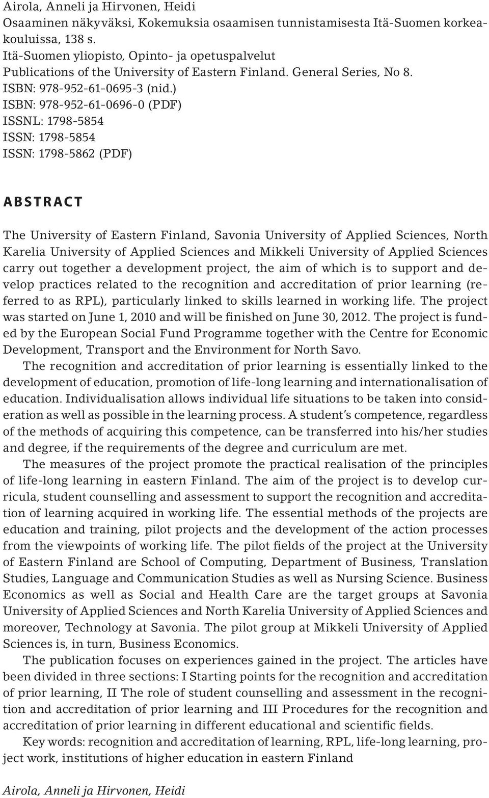 ) ISBN: 978-952-61-0696-0 (PDF) ISSNL: 1798-5854 ISSN: 1798-5854 ISSN: 1798-5862 (PDF) ABSTRACT The University of Eastern Finland, Savonia University of Applied Sciences, North Karelia University of