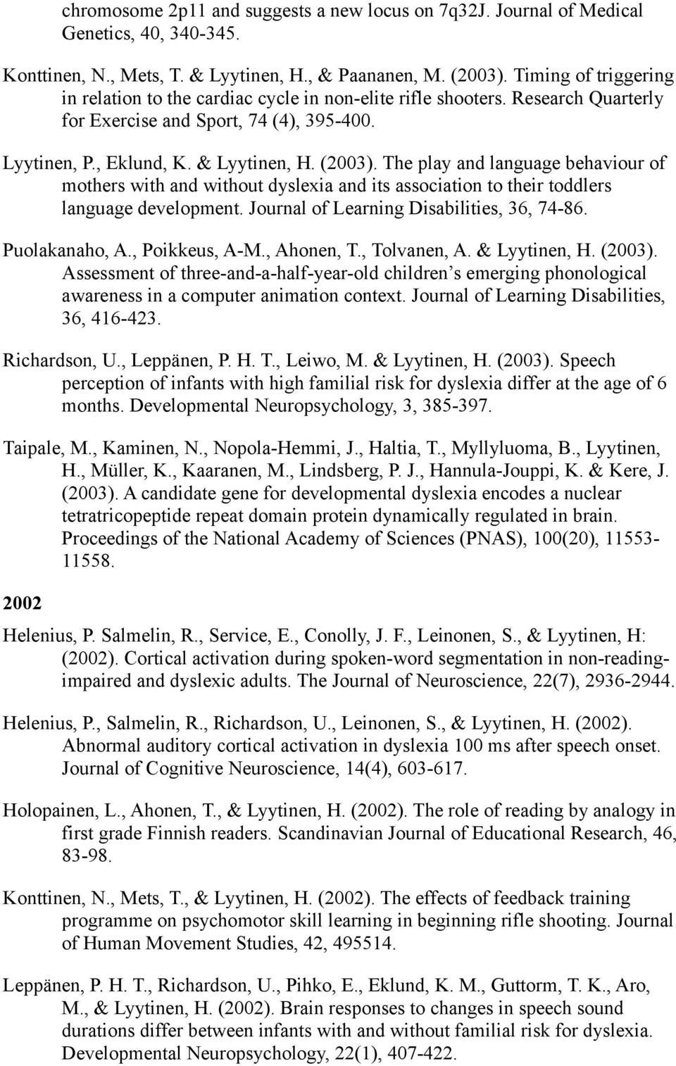 The play and language behaviour of mothers with and without dyslexia and its association to their toddlers language development. Journal of Learning Disabilities, 36, 74-86. Puolakanaho, A.