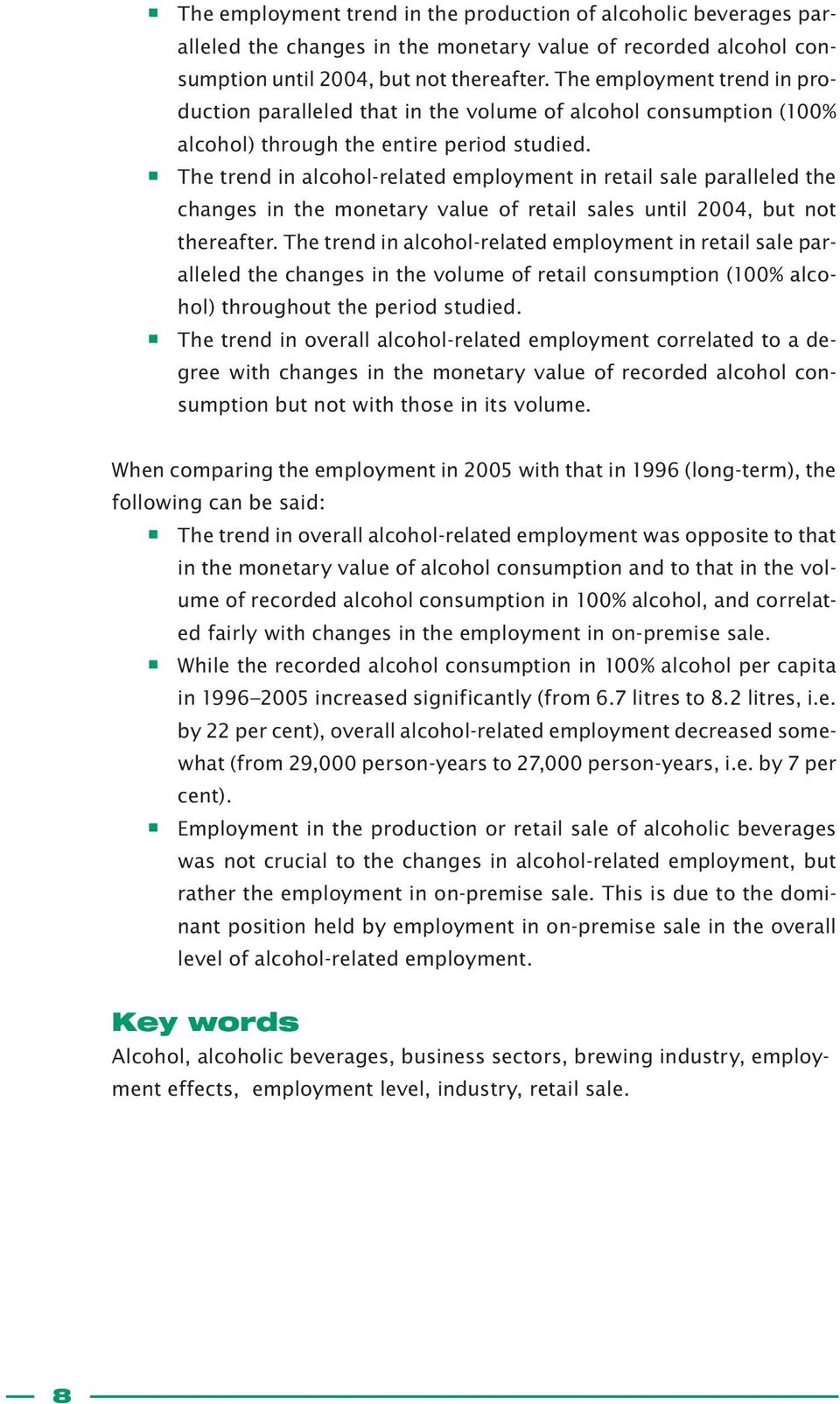 The trend in alcohol-related employment in retail sale paralleled the changes in the monetary value of retail sales until 2004, but not thereafter.