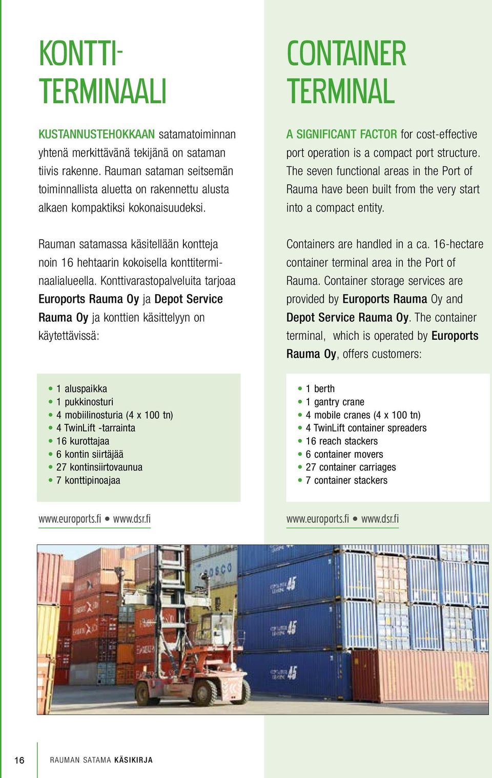 CONTAINER TERMINAL A SIGNIFICANT FACTOR for cost-effective port operation is a compact port structure.