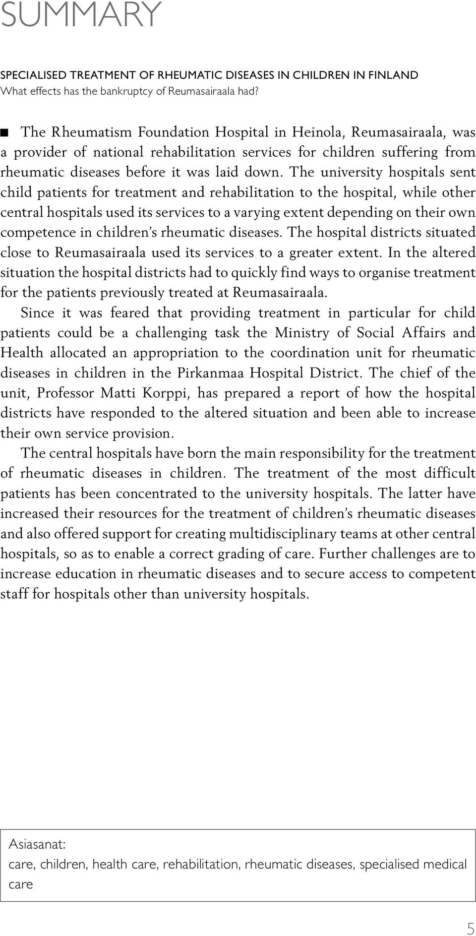 The university hospitals sent child patients for treatment and rehabilitation to the hospital, while other central hospitals used its services to a varying extent depending on their own competence in
