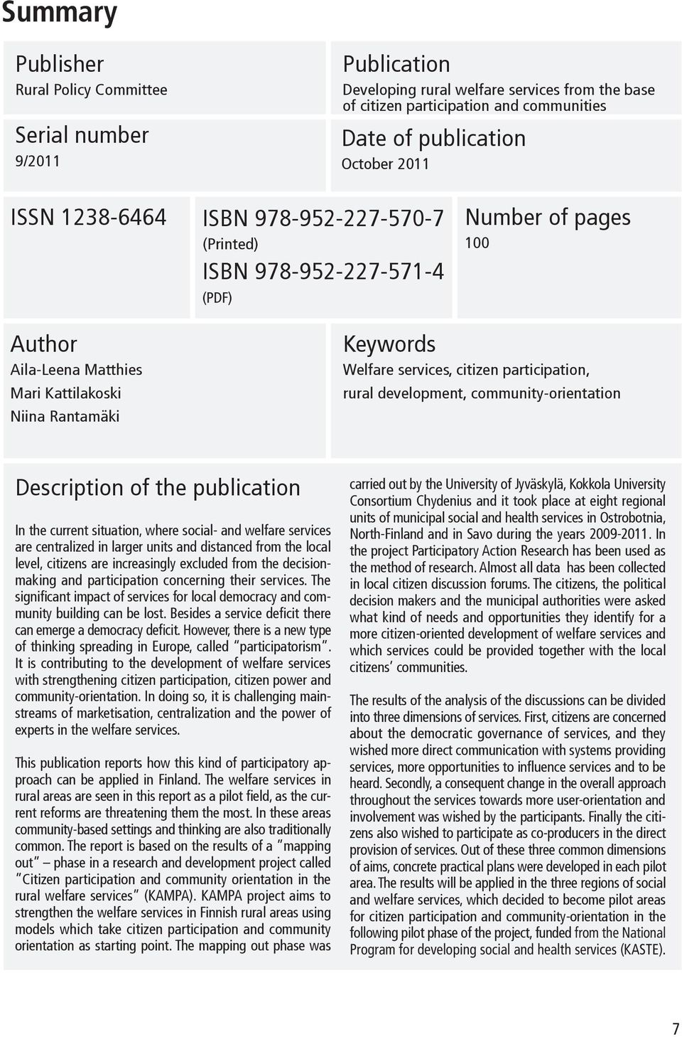 participation, rural development, community-orientation Description of the publication In the current situation, where social- and welfare services are centralized in larger units and distanced from