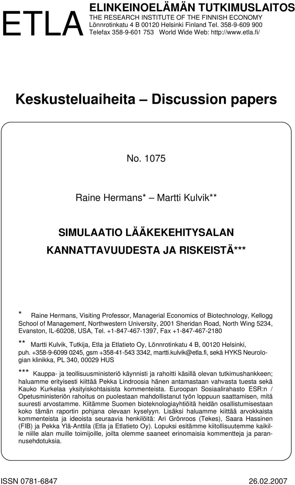 1075 Raine Hermans* Martti Kulvik** SIMULAATIO LÄÄKEKEHITYSALAN KANNATTAVUUDESTA JA RISKEISTÄ*** * Raine Hermans, Visiting Professor, Managerial Economics of Biotechnology, Kellogg School of