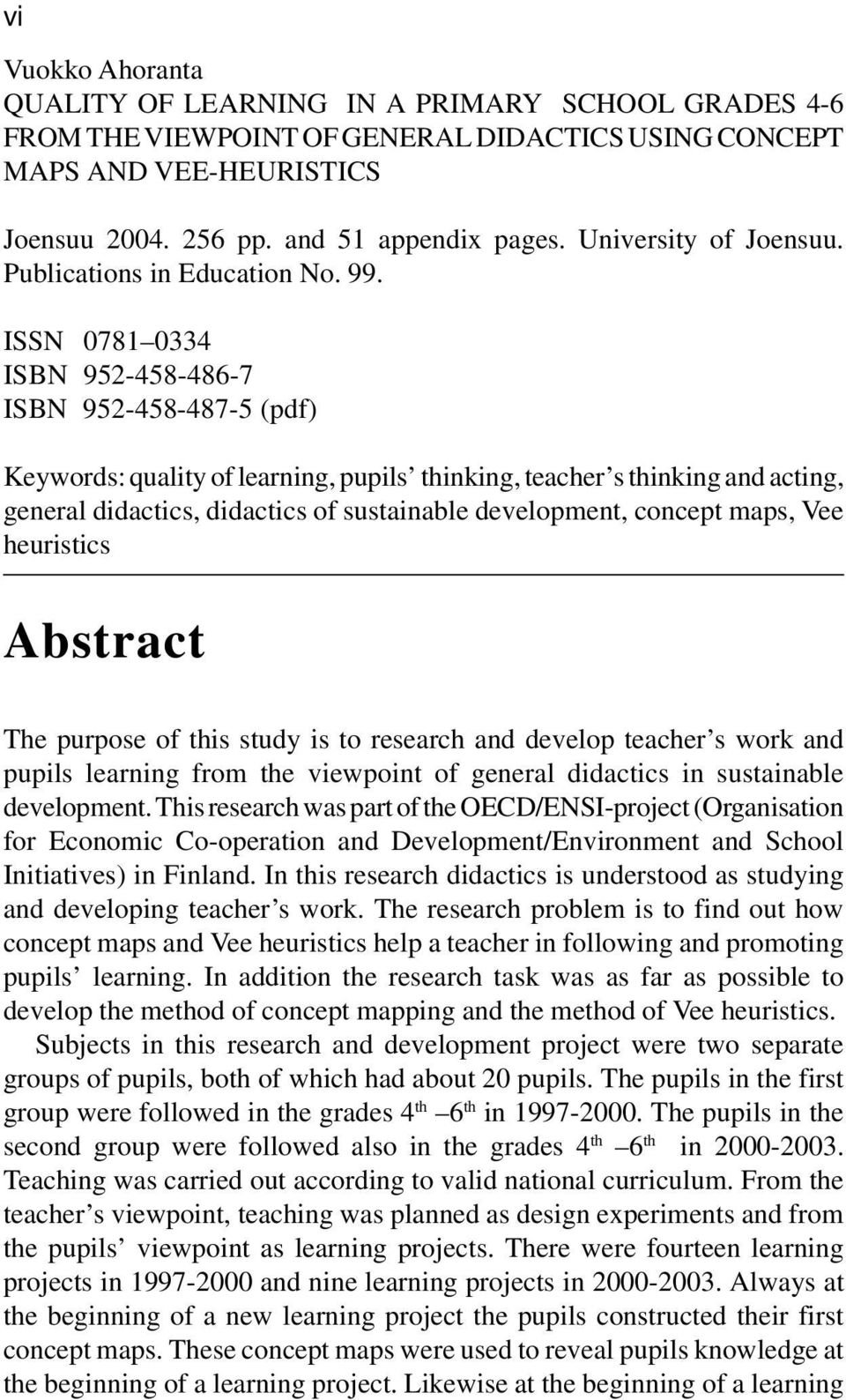 ISSN 0781 0334 ISBN 952-458-486-7 ISBN 952-458-487-5 (pdf) Keywords: quality of learning, pupils thinking, teacher s thinking and acting, general didactics, didactics of sustainable development,